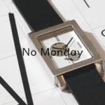 NO MONDAY(ノーマンデー)